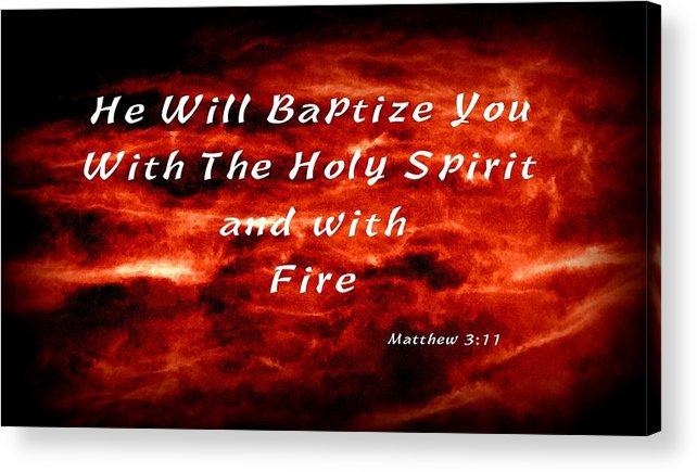 Holy Spirit Acrylic Print featuring the photograph Baptized With Fire by Stacy ihs