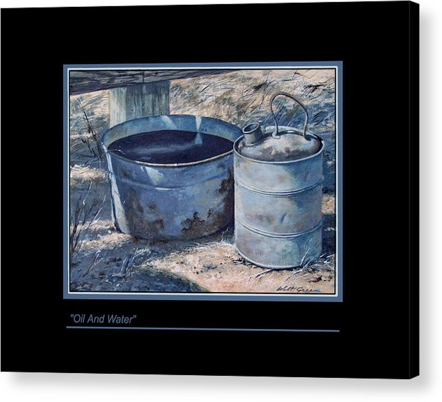Landscape Still Life Of Farm Objects Painting Acrylic Print featuring the painting Oil And Water by Walt Green