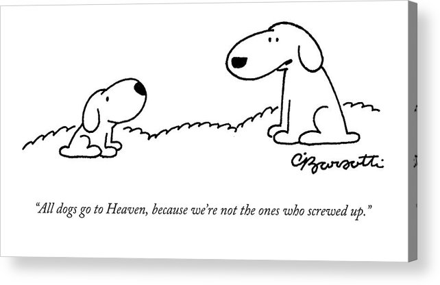 All Dogs Go To Heaven Acrylic Print featuring the drawing All Dogs Go To Heaven by Charles Barsotti