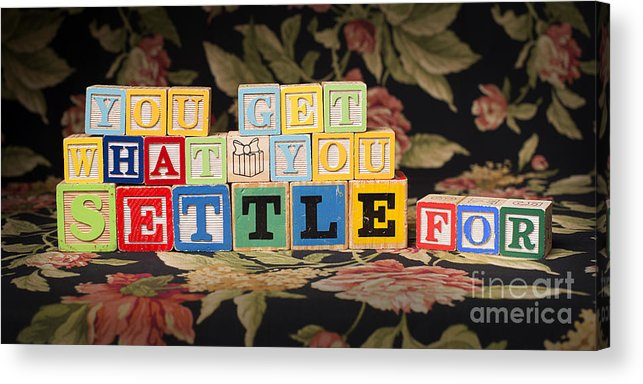 You Get What You Settle For Acrylic Print featuring the photograph You Get What You Settle For by Art Whitton