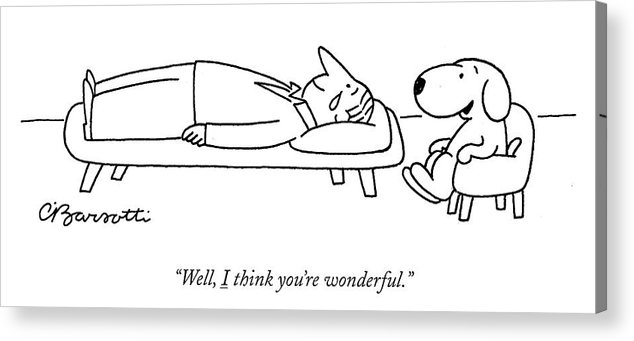 """well Acrylic Print featuring the drawing I Think You Are Wonderful by Charles Barsotti"