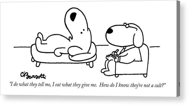 Cults Acrylic Print featuring the drawing I Do What They Tell by Charles Barsotti