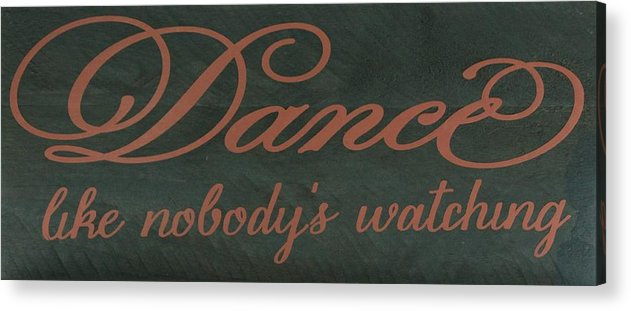 Wooden Sign Acrylic Print featuring the mixed media Dance by Cindy DeGrasse