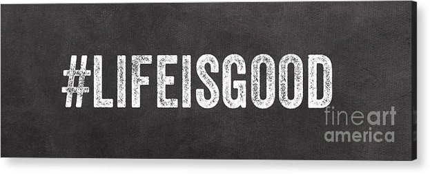 Sign Acrylic Print featuring the painting Life Is Good by Linda Woods