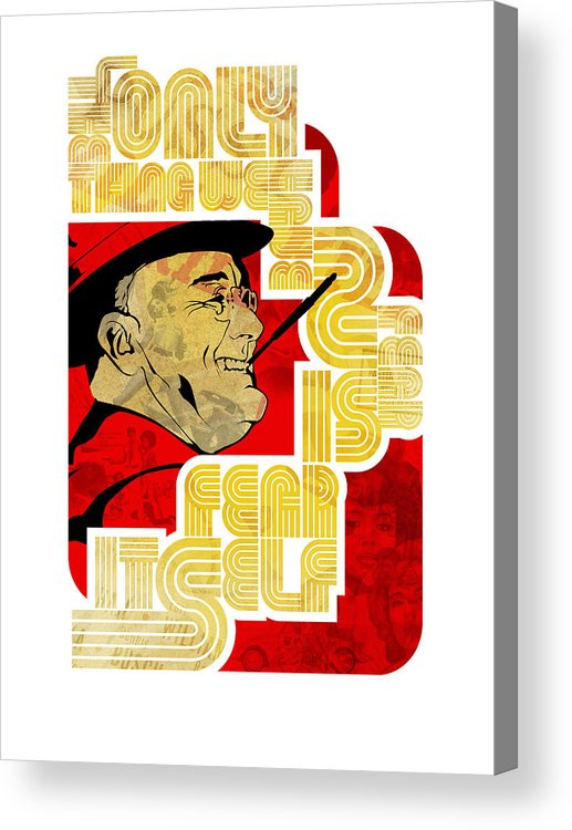 Typography Acrylic Print featuring the digital art Fdr Only Fear On White by Jeff Steed