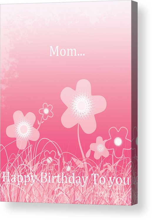 Birthday Wishes Acrylic Print featuring the digital art Happy Birthday To You Mom by Trilby Cole