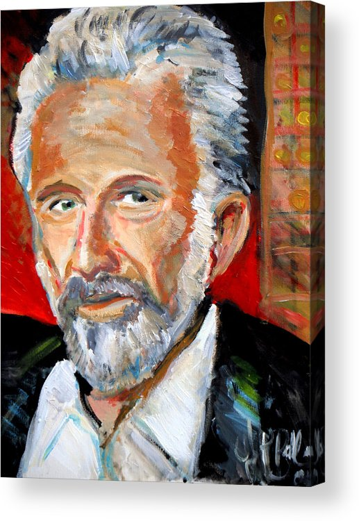 Most Interesting Man In The World Acrylic Print featuring the painting  The Most Interesting Man In The World by Jon Baldwin Art