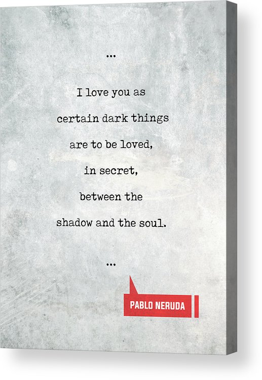 Pablo Neruda Quotes 1 Love Quotes Book Lover Gifts Typewriter Quotes Acrylic Print