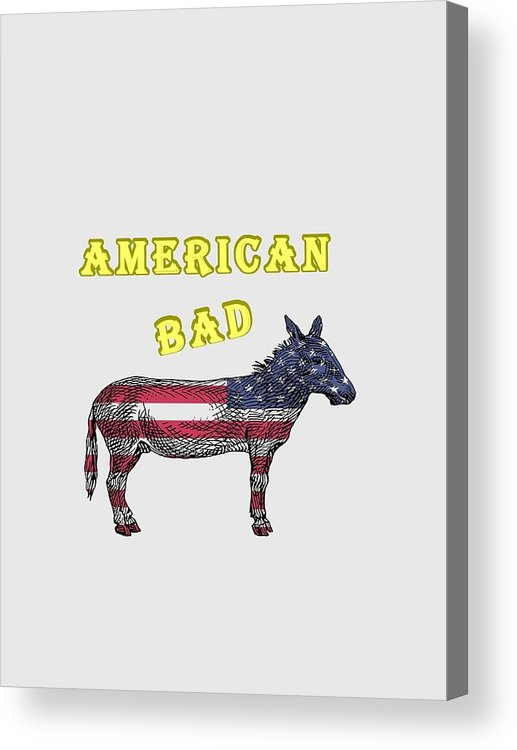 American Acrylic Print featuring the digital art American Bad Ass by John Da Graca
