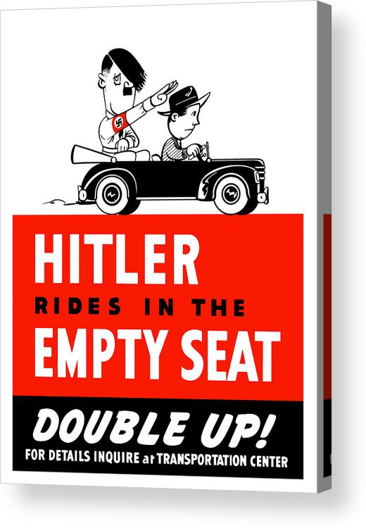 Ww2 Acrylic Print featuring the painting Hitler Rides In The Empty Seat by War Is Hell Store