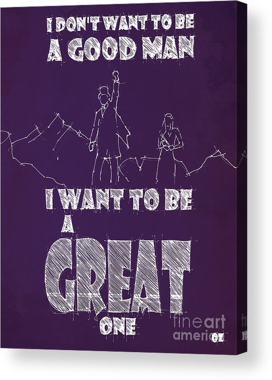 Oz Acrylic Print featuring the drawing Oz Quote. I Don't Want To Be A Good Man... by Drawspots Illustrations