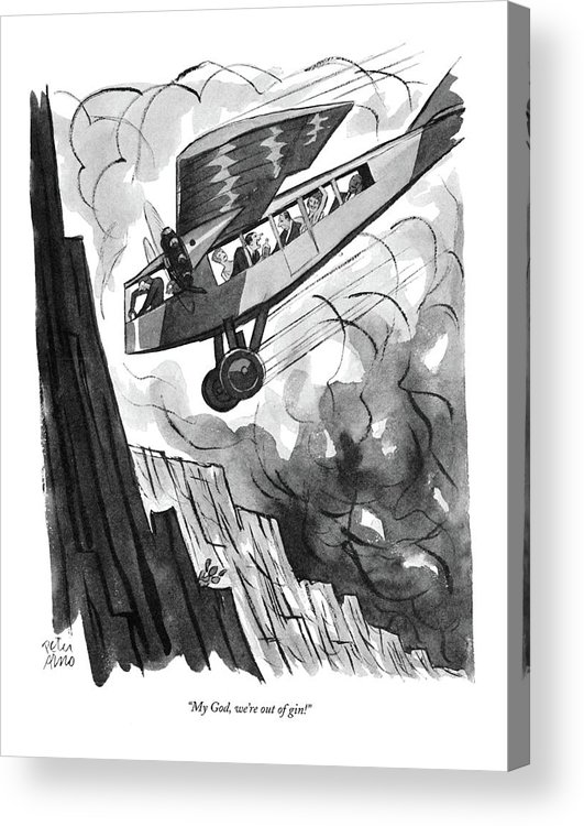 (passenger In Airplane As It Is About To Crash Into Mountainside.) Psychology Acrylic Print featuring the drawing My God, We're Out Of Gin! by Peter Arno