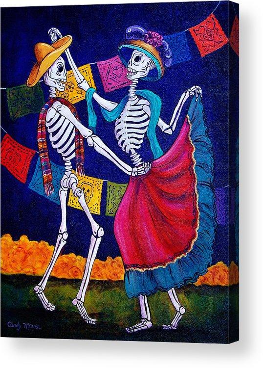 Dia De Los Muertos Acrylic Print featuring the painting Bailando by Candy Mayer