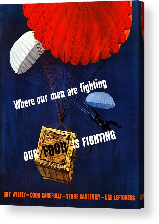 War Propaganda Acrylic Print featuring the painting Our Food Is Fighting - Ww2 by War Is Hell Store
