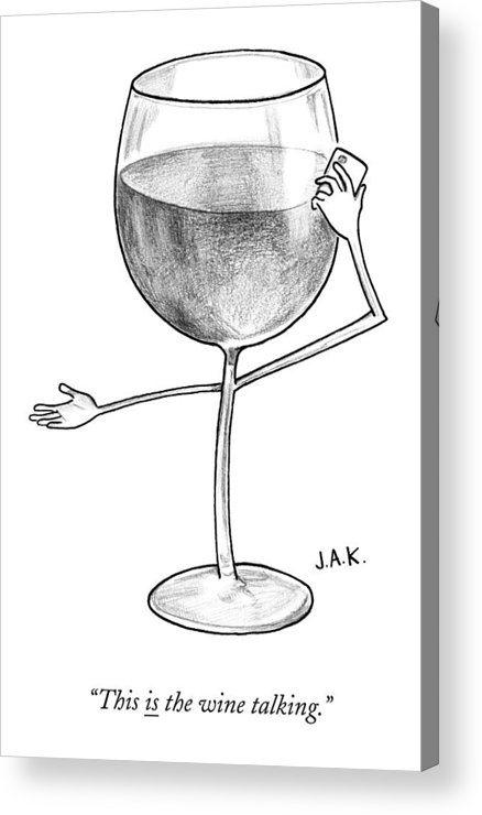 Wine Acrylic Print featuring the drawing A Glass Of Red Wine Speaks On The Phone by Jason Adam Katzenstein