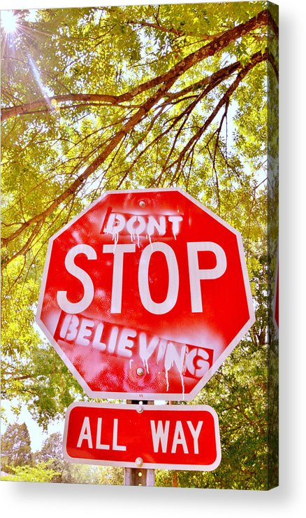 Sign Acrylic Print featuring the photograph Don't Stop Believing by Victoria Lawrence