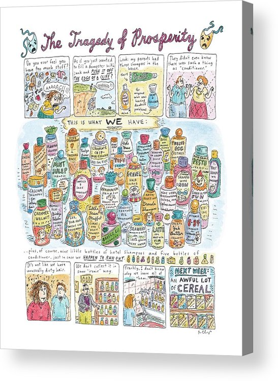 Consumerism Acrylic Print featuring the drawing 'the Tragedy Of Prosperity' by Roz Chast