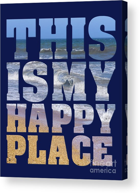 Quote Acrylic Print featuring the photograph This Is My Happy Place - The Beach by Carol Herbert