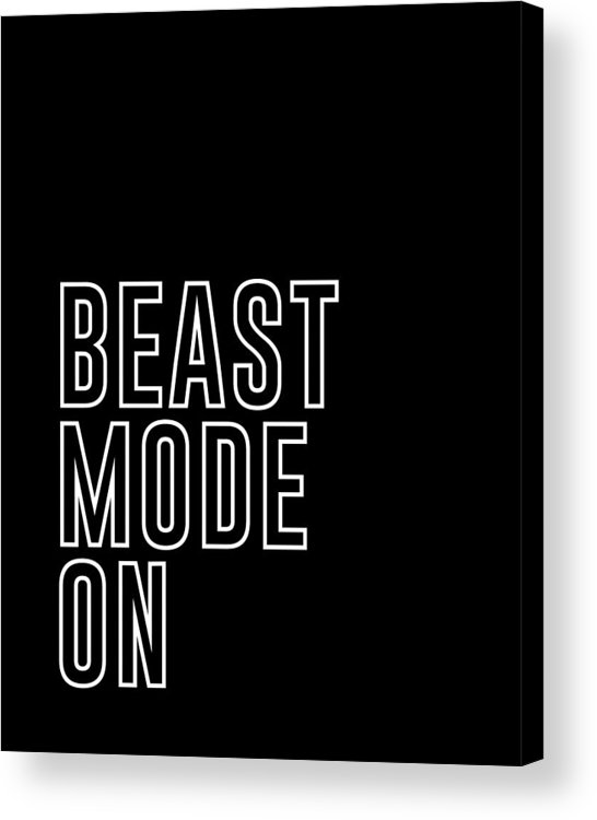 Beast Mode On Acrylic Print featuring the mixed media Beast Mode On - Gym Quotes - Minimalist Print - Typography - Quote Poster by Studio Grafiikka