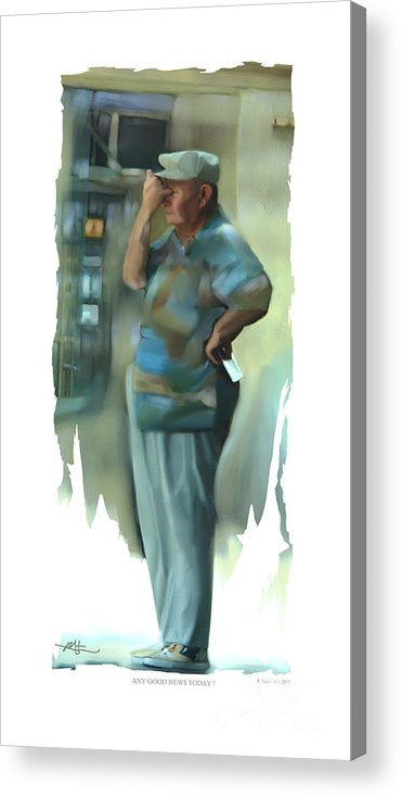 Man Acrylic Print featuring the painting Any Good News Today . . . by Bob Salo
