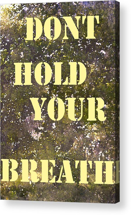 Dont Hold Your Breath Acrylic Print featuring the photograph Dont Hold Your Breath by Pamela Cooper