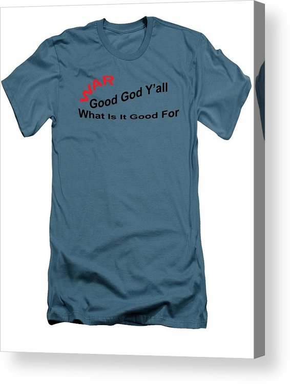 War Acrylic Print featuring the digital art War What Is It Good For by T Shirts R Us -