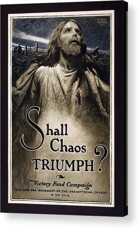 world War 1 Poster Acrylic Print featuring the photograph Shall Chaos Triumph - W W 1 - 1919 by Daniel Hagerman