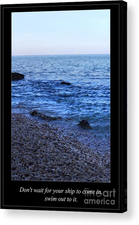 Acrylic Print featuring the photograph Don't Wait For Your Ship To Come In, Swim Out To It by Angela Rath
