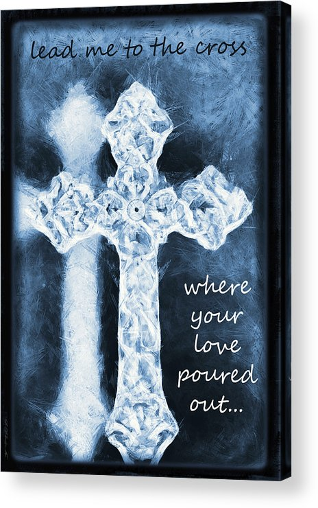 Faith Acrylic Print featuring the mixed media Lead Me To The Cross With Lyrics by Angelina Vick