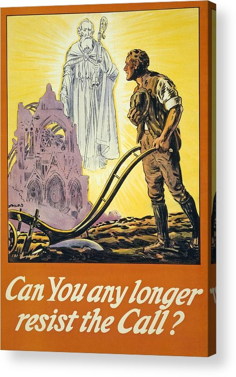 Ww1; Wwi; World War One; World War I; First World War; Great War; Great Britain; Ireland; Irish; Eire; Poster; Posters; Ploughing; Plough; Ploughs; Plow; Plows; Plowing St Patrick; Vision; Visions; Apparition; Apparitions; Ruin; Ruins; Cathedral; Cathedrals; Reims; Farmer; Farmers; Man; Men; Male; Religion; Religious; Saint;saints; Resist; Call; Calling Acrylic Print featuring the painting Can You Any Longer Resist The Call by English School