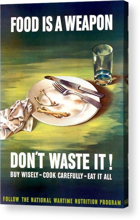Conserving Food Acrylic Print featuring the painting Food Is A Weapon -- Ww2 Propaganda by War Is Hell Store