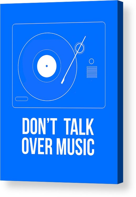 Quotes Acrylic Print featuring the digital art Don't talk over Music Poster by Naxart Studio