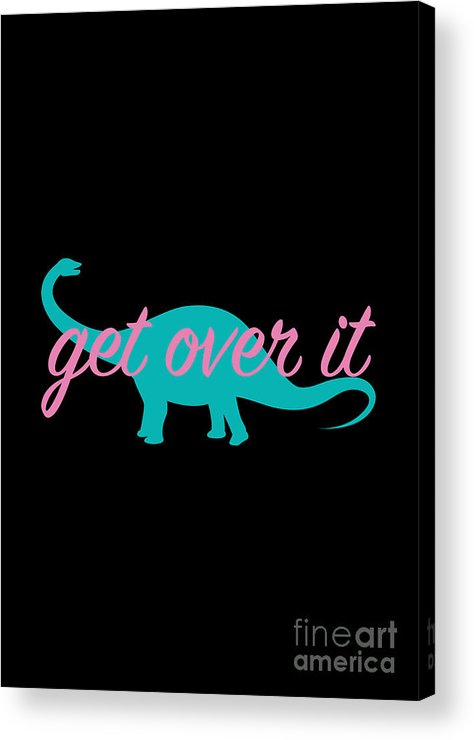 Get Over It Acrylic Print featuring the digital art Get Over It by Freshinkstain