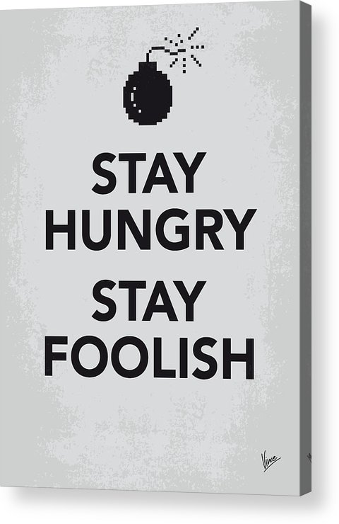 Stay Acrylic Print featuring the digital art My Stay Hungry Stay Foolish Poster by Chungkong Art