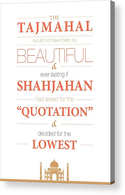 The Tajmahal Would Not Have Been So Beautiful Life Inspirational Quotes  Poster Acrylic Print