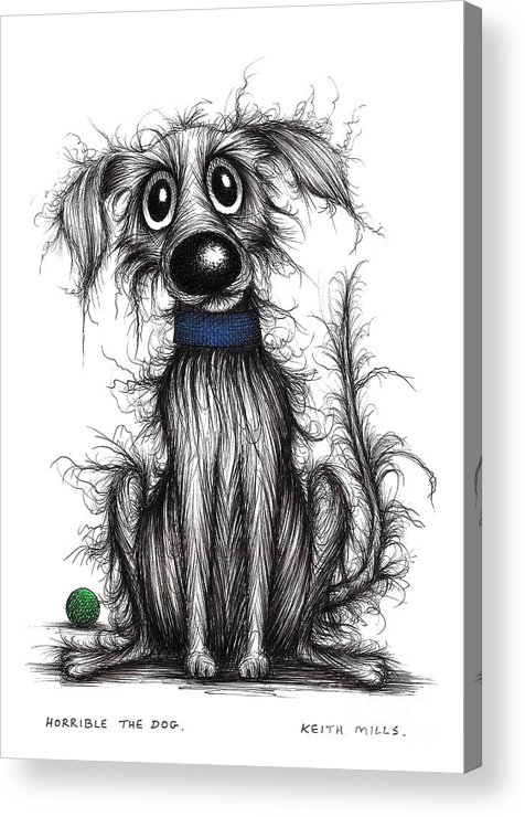 Smelly Dogs Acrylic Print featuring the drawing Horrible The Dog by Keith Mills