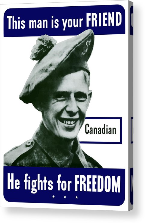 Canadian Army Acrylic Print featuring the painting Canadian This Man Is Your Friend by War Is Hell Store
