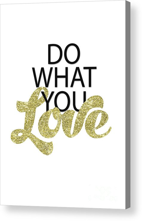 Do What You Love Acrylic Print featuring the digital art Do What You Love by Gyongyi Ladi