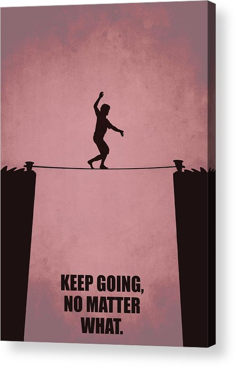 Corporate Start-up Acrylic Print featuring the digital art Keep Going, No Matter What Life Inspirational Quotes Poster by Lab No 4