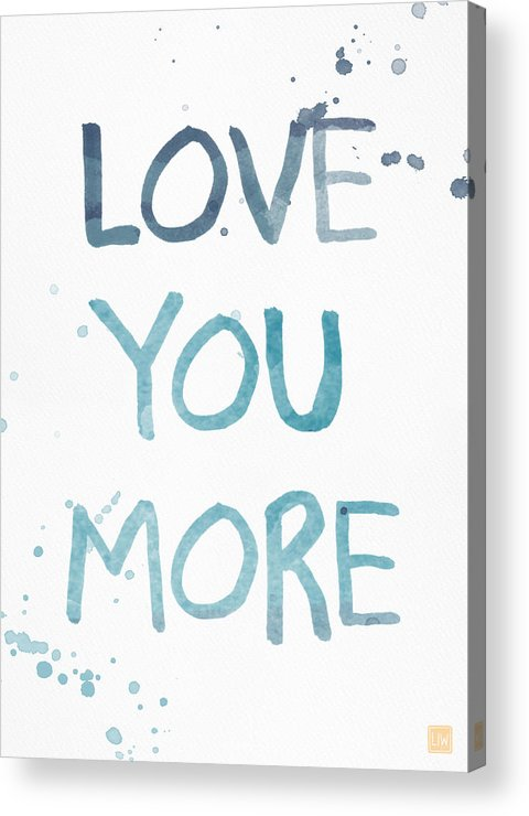 Love You More Acrylic Print featuring the painting Love You More- Watercolor Art by Linda Woods