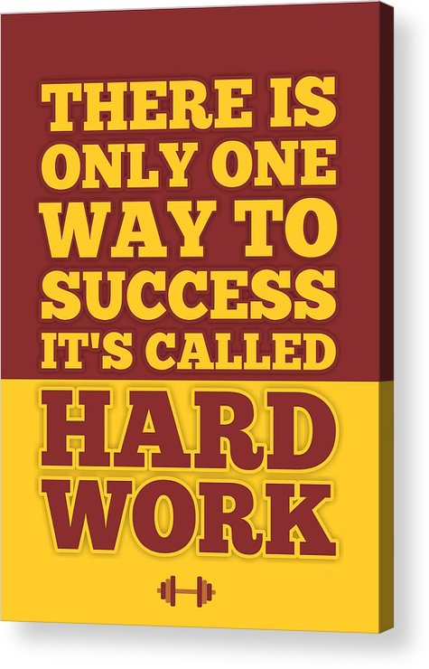 Image of: Hardwork Talents Corporate Startup Acrylic Print Featuring The Digital Art There Is Only One Way To Success Its Fine Art America There Is Only One Way To Success Its Called Hard Work Inspirational