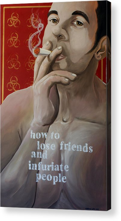 Oil Acrylic Print featuring the painting How To Lose Friends And Infuriate People by Matthew Lake