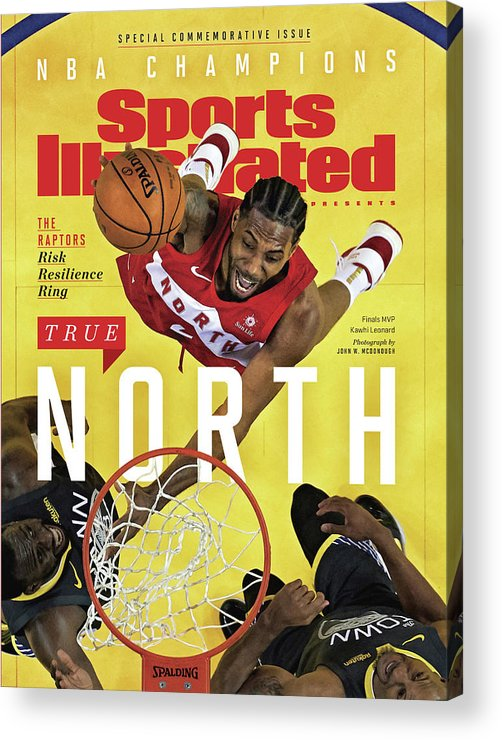 Playoffs Acrylic Print featuring the photograph True North Toronto Raptors, 2019 Nba Champions Sports Illustrated Cover by Sports Illustrated