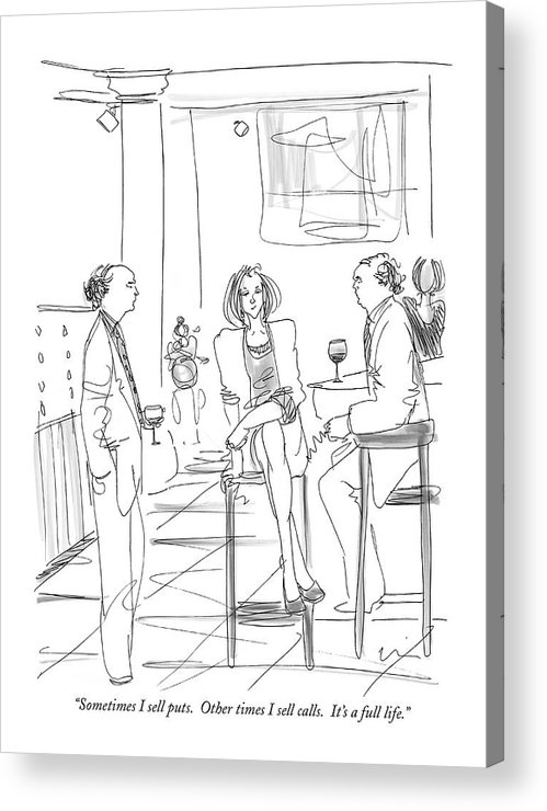 Puts And Calls Acrylic Print featuring the drawing Sometimes I Sell Puts. Other Times I Sell Calls by Richard Cline