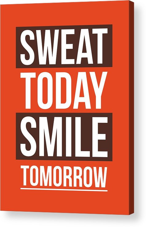 Gym Acrylic Print featuring the digital art Sweat Today Smile Tomorrow Gym Motivational Quotes poster by Lab No 4 - The Quotography Department