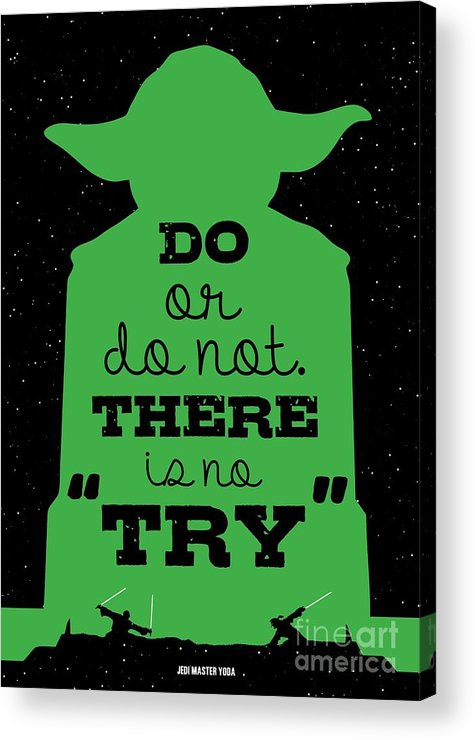 Starwars Acrylic Print featuring the digital art Do or do not there is no try. - Yoda Movie Minimalist Quotes poster by Lab No 4 The Quotography Department