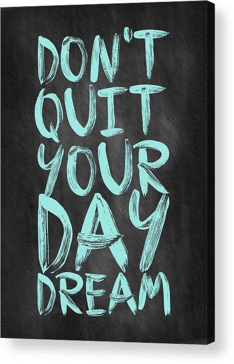 Inspirational Quote Acrylic Print featuring the digital art Don't Quite Your Day Dream Inspirational Quotes poster by Lab No 4