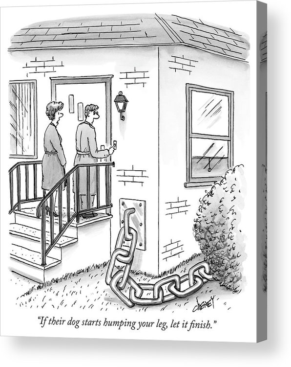 """""""if Their Dog Starts Humping Your Leg Acrylic Print featuring the drawing A Man And Woman Ring The Bell Of A House by Tom Cheney"""