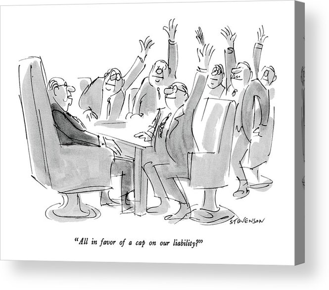 (group Of Executives At A Meeting Sitting At A Table With Their Hands Raised Acrylic Print featuring the drawing All In Favor Of A Cap On Our Liability? by James Stevenson