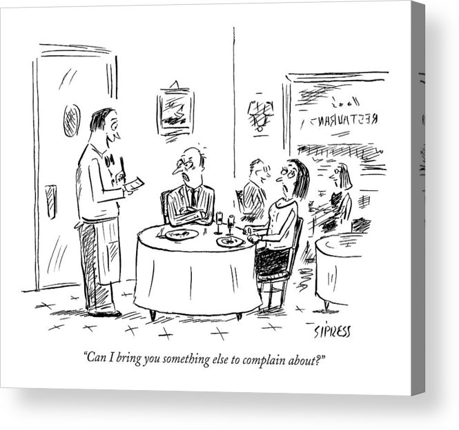 Service Word Play Restaurants Anger  (waiter Talking To Angry Couple At A Table.) 121754 Dsi David Sipress Acrylic Print featuring the drawing Can I Bring You Something Else To Complain About? by David Sipress